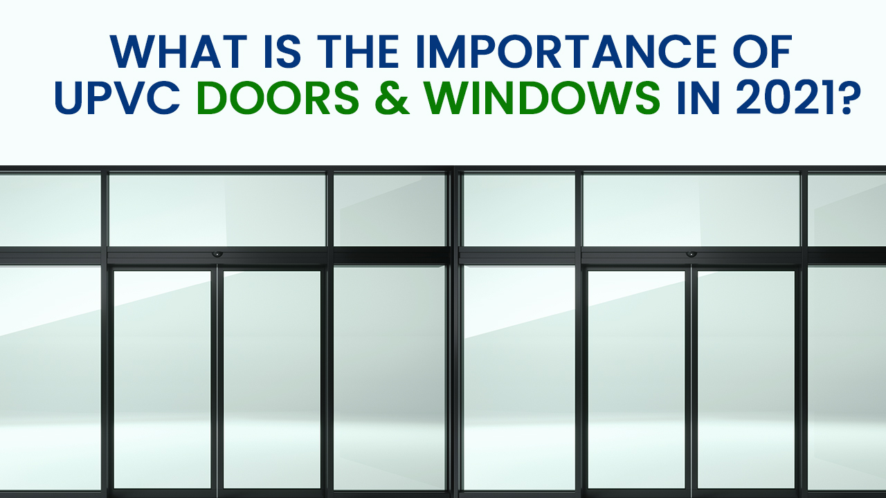 What is the importance of UPVC doors & windows in 2021?