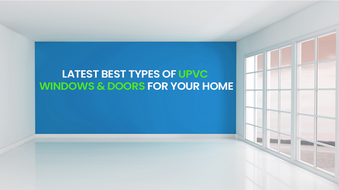 Latest best types of UPVC windows & doors for your home