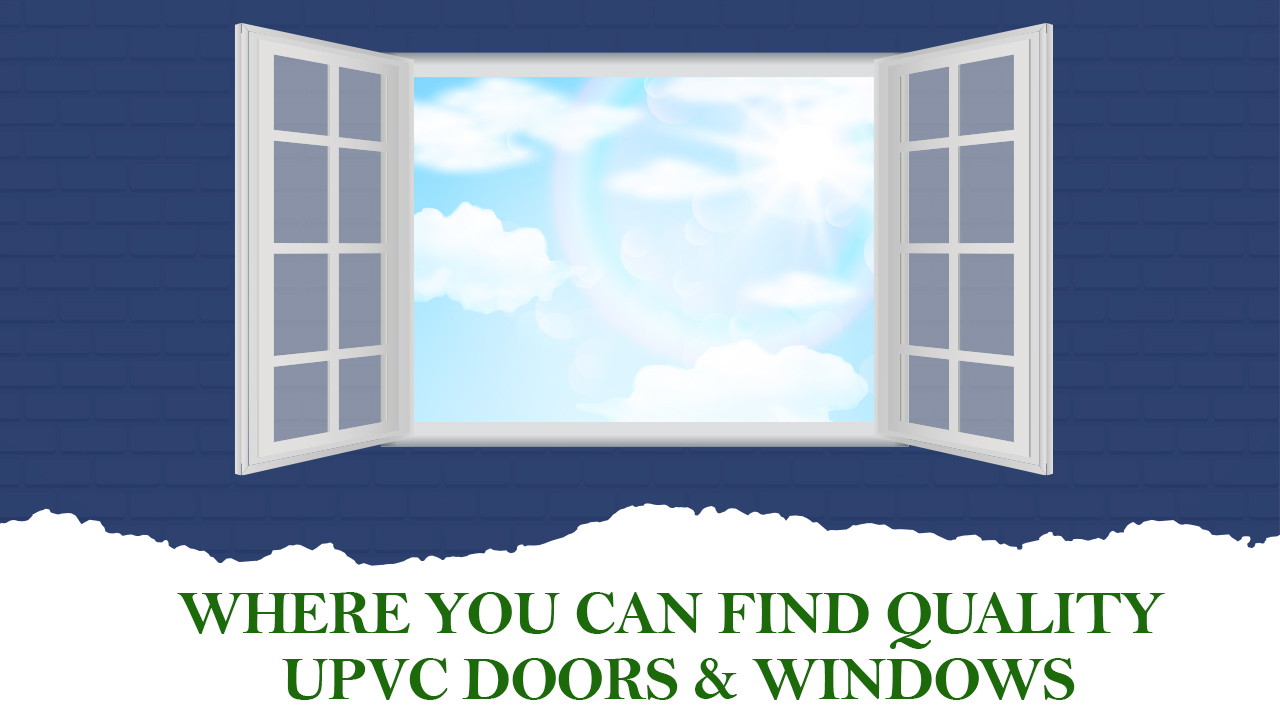 Where you can find quality UPVC doors & Windows