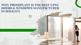 Why Promiplast is the best UPVC doors & Windows manufacturer in Kolkata