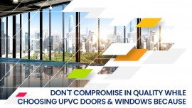 Don't compromise in quality while choosing UPVC doors & Windows because