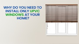 Why do you need to Install only UPVC windows at your HOME?